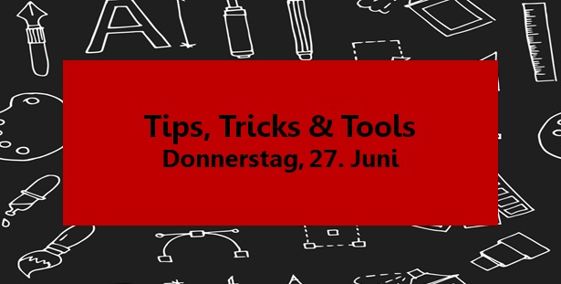 Tips, Tricks & Tools event am 27. Juni!